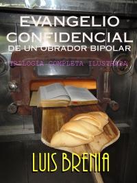 'Evangelio Confidencial de Un Obrador Bipolar' español de Extremadura Luis Brenia Gómez, ISBN 84-616-7619-X
